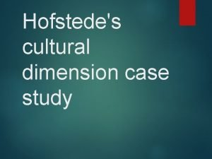 Hofstedes cultural dimension case study Aim to examine