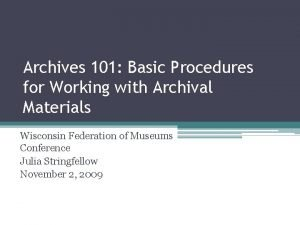 Archives 101 Basic Procedures for Working with Archival
