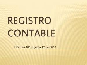 REGISTRO CONTABLE Nmero 161 agosto 12 de 2013