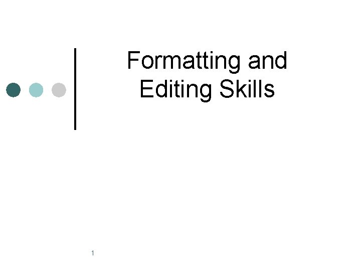 Formatting and Editing Skills 1 Word Processing Word