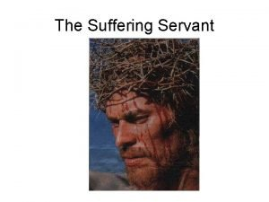 The Suffering Servant The mission of the Servant
