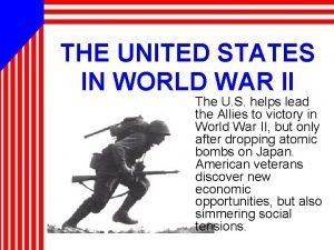 THE UNITED STATES IN WORLD WAR II The