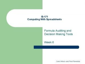 IS171 Computing With Spreadsheets Formula Auditing and Decision