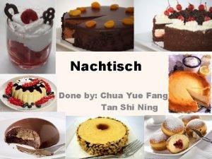Nachtisch Done by Chua Yue Fang Tan Shi