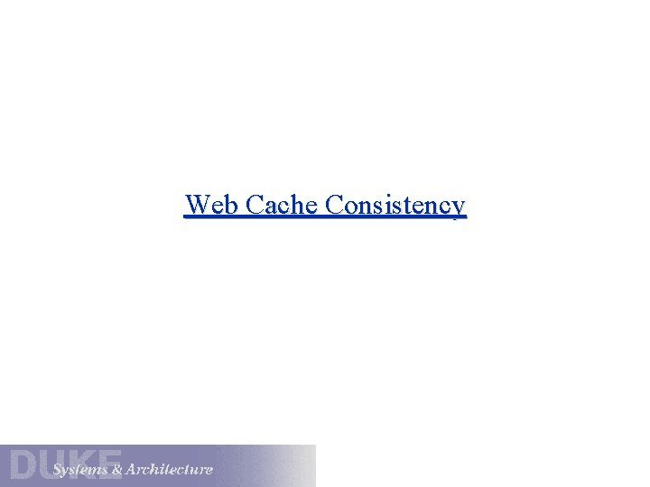 Web Cache Consistency Web Cache Consistency Requirements of
