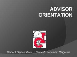 ADVISOR ORIENTATION Student Organizations Student Leadership Programs Overview