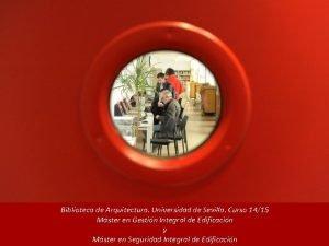 Biblioteca de Arquitectura Universidad de Sevilla Curso 1415