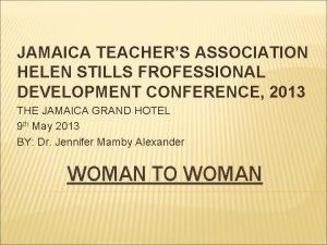 JAMAICA TEACHERS ASSOCIATION HELEN STILLS FROFESSIONAL DEVELOPMENT CONFERENCE