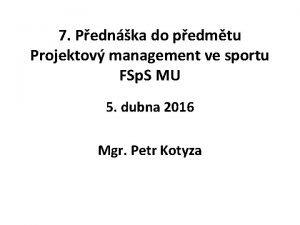 7 Pednka do pedmtu Projektov management ve sportu