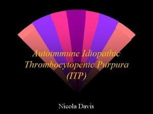 Autoimmune Idiopathic Thrombocytopenic Purpura ITP Nicola Davis ITP