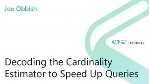Joe Obbish Decoding the Cardinality Estimator to Speed