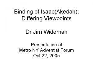 Binding of IsaacAkedah Differing Viewpoints Dr Jim Wideman
