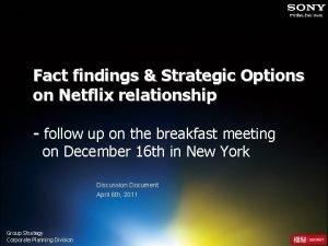 Fact findings Strategic Options on Netflix relationship follow