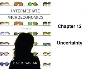 Chapter 12 Uncertainty Uncertainty is Pervasive u What