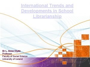 International Trends and Developments in School Librarianship Dr