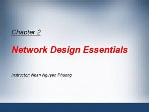 Chapter 2 Network Design Essentials Instructor Nhan Nguyen