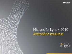 Microsoft Lync 2010 Attendantkoulutus Tavoitteet Microsoft Lync 2010