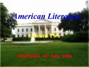 American Literature Lecture Two 03053345 19 th Sep