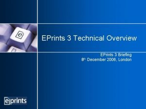 EPrints 3 Technical Overview EPrints 3 Briefing 8