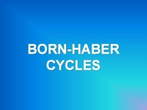 BORNHABER CYCLES BORNHABER CYCLES At the end of