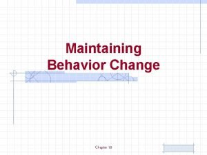 Maintaining Behavior Change Chapter 10 Relapses in Behavior