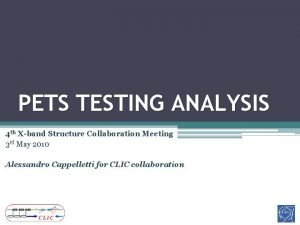 PETS TESTING ANALYSIS 4 th Xband Structure Collaboration