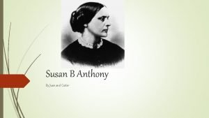 Susan B Anthony By Juan and Cutter Susan