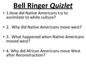 Bell Ringer Quizlet 1 How did Native Americans