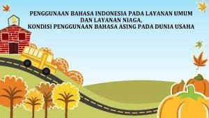 PENGGUNAAN BAHASA INDONESIA PADA LAYANAN UMUM DAN LAYANAN