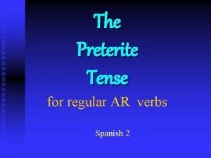 The Preterite Tense for regular AR verbs Spanish
