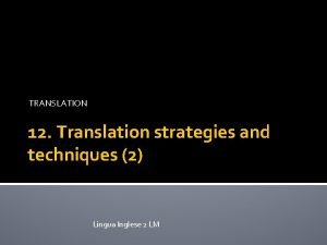 TRANSLATION 12 Translation strategies and techniques 2 Lingua