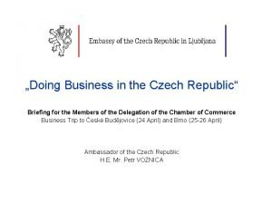 Doing Business in the Czech Republic Briefing for