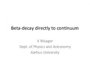 Betadecay directly to continuum K Riisager Dept of