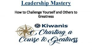 Leadership Mastery How to Challenge Yourself and Others
