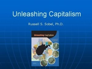 Unleashing Capitalism Russell S Sobel Ph D Over