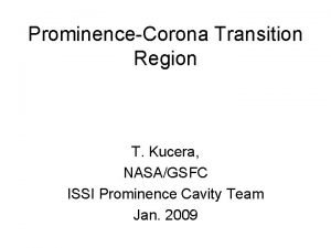 ProminenceCorona Transition Region T Kucera NASAGSFC ISSI Prominence