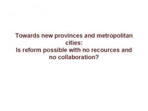 Towards new provinces and metropolitan cities Is reform