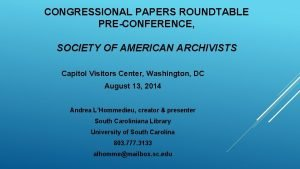 CONGRESSIONAL PAPERS ROUNDTABLE PRECONFERENCE SOCIETY OF AMERICAN ARCHIVISTS