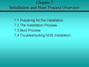 Chapter 7 Installation and Boot Process Overview 7