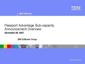 IBM Software Passport Advantage Subcapacity Announcement Overview November