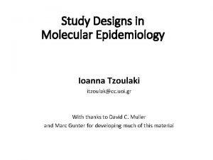 Study Designs in Molecular Epidemiology Ioanna Tzoulaki itzoulakcc
