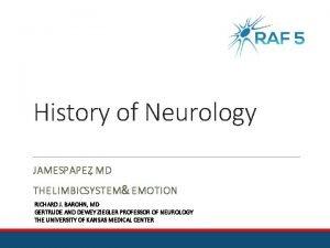 History of Neurology JAMESPAPEZ MD THE LIMBICSYSTEM EMOTION