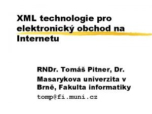 XML technologie pro elektronick obchod na Internetu RNDr