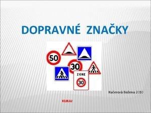 DOPRAVN ZNAKY Kuerov Boena 2010 KLIKAJ DOPRAVN ZNAKY