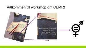 Vlkommen till workshop om CEMR CEMR och CEMR