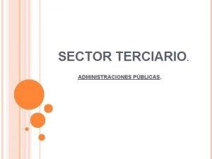 SECTOR TERCIARIO ADMINISTRACIONES PBLICAS QU ES El sector
