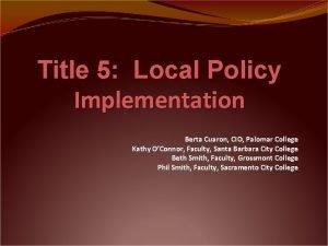 Title 5 Local Policy Implementation Berta Cuaron CIO