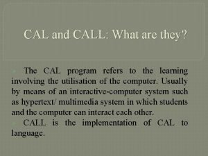 CAL and CALL What are they The CAL