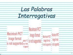 Las Palabras Interrogativas 1 Las palabras interrogativas An