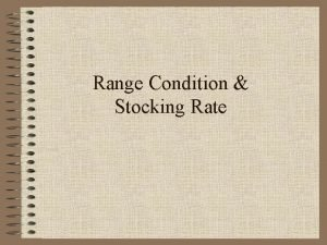 Range Condition Stocking Rate Range Condition Determining the